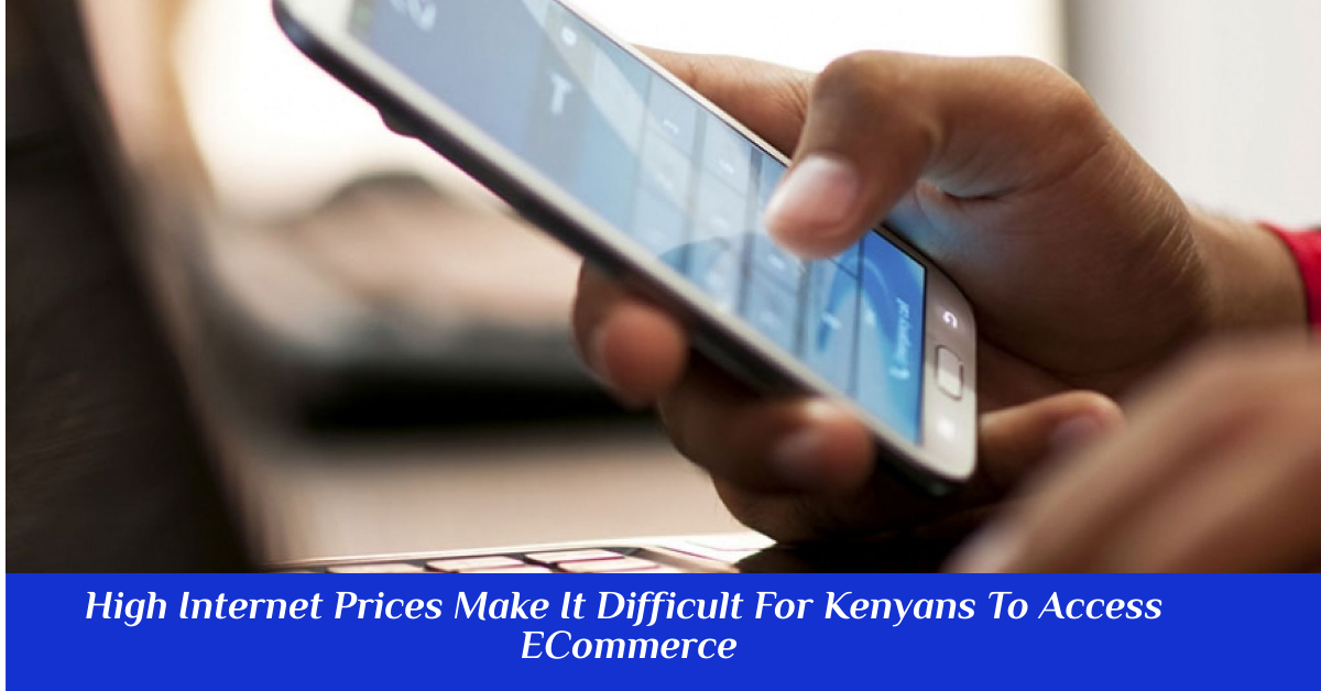 E-Commerce in Kenya High Internet Prices